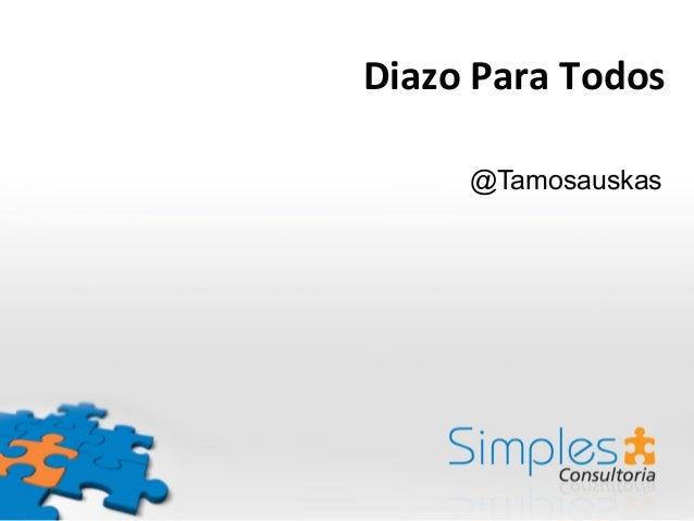 Diazo  Para  Todos      @Tamosauskas