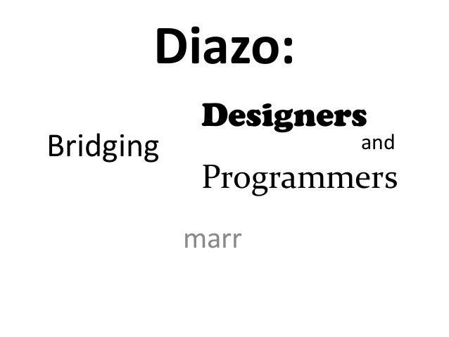 Diazo:Bridging Designers and ProgrammersmarrBridgingDesignersProgrammersand