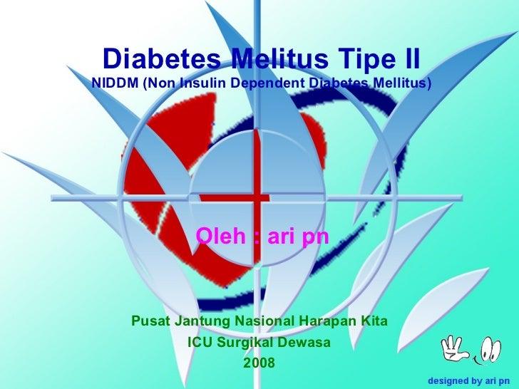 Diabetes Melitus Tipe II NIDDM (Non Insulin Dependent Diabetes Mellitus) Oleh : ari pn Pusat Jantung Nasional Harapan Kita...