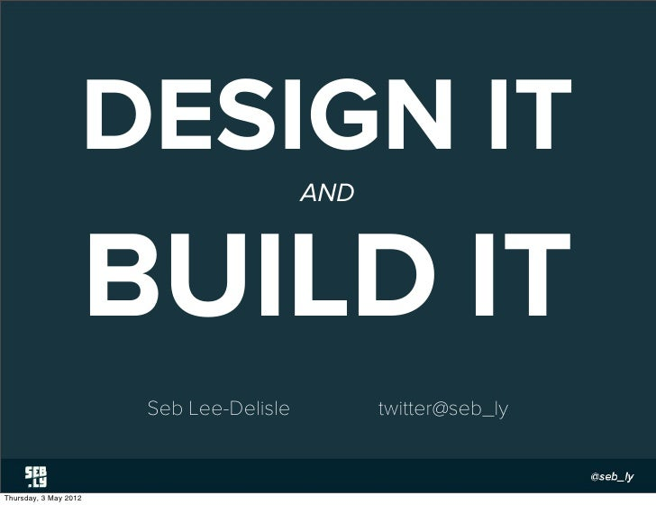 DESIGN IT              AND                       BUILD IT                        Seb Lee-Delisle         twitter@seb_lyThu...