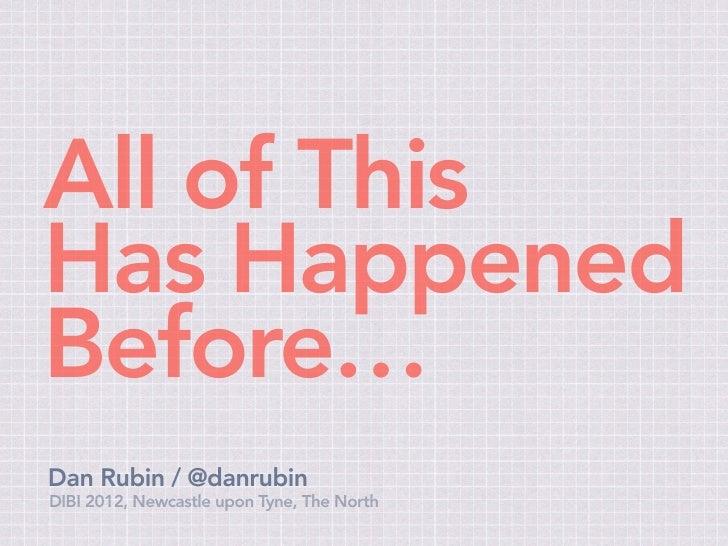 All of ThisHas HappenedBefore…Dan Rubin / @danrubinDIBI 2012, Newcastle upon Tyne, The North