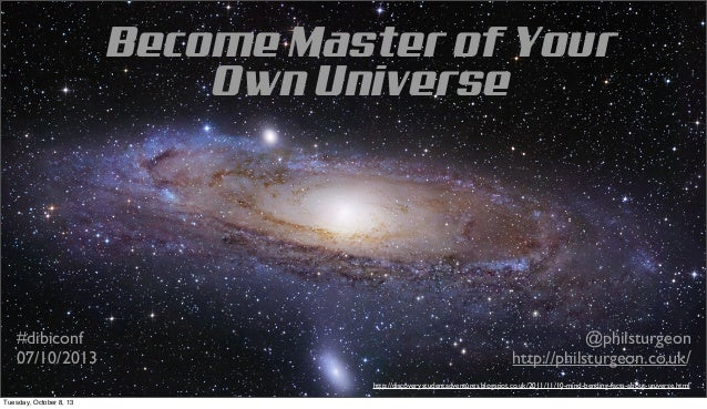 Become Master of Your Own Universe @philsturgeon http://philsturgeon.co.uk/ #dibiconf 07/10/2013 http://discoverystudentad...