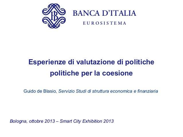BANCA D'ITALIA EUROSISTEMA  Esperienze di valutazione di politiche politiche per la coesione Guido de Blasio, Servizio Stu...