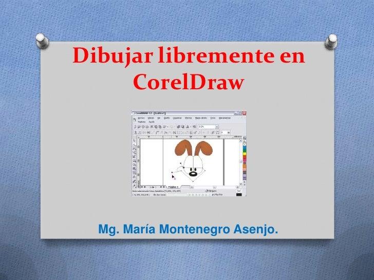 Dibujar libremente en     CorelDraw  Mg. María Montenegro Asenjo.