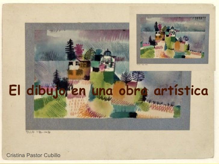 El dibujo en una obra artística Cristina Pastor Cubillo
