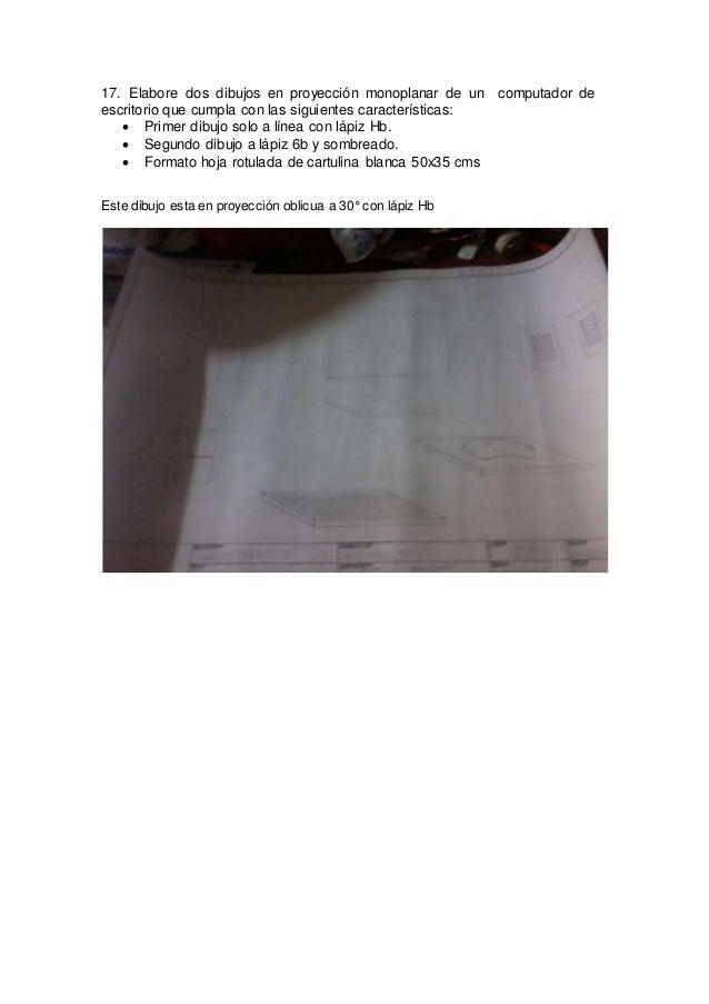 17. Elabore dos dibujos en proyección monoplanar de un computador de escritorio que cumpla con las siguientes característi...