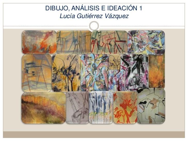 DIBUJO, ANÁLISIS E IDEACIÓN 1Lucía Gutiérrez Vázquez<br />