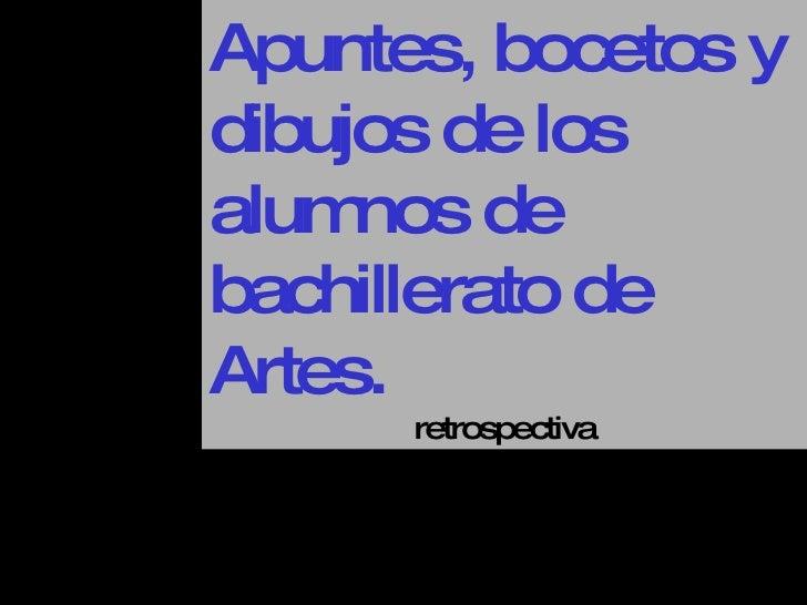 Apuntes, bocetos y dibujos de los alumnos de bachillerato de Artes. retrospectiva