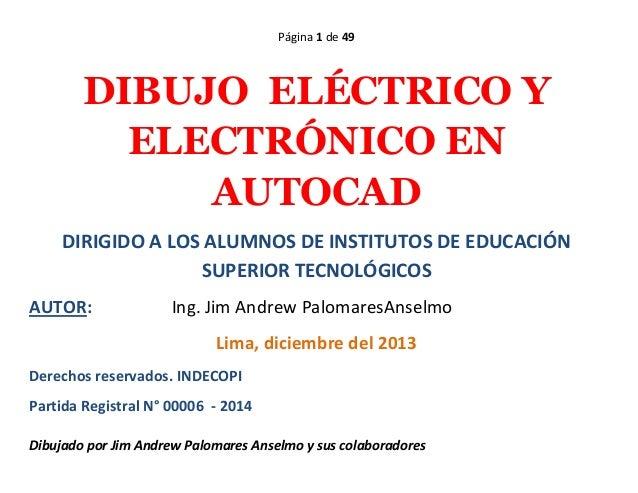 Página 1 de 49 Dibujado por Jim Andrew Palomares Anselmo y sus colaboradores DIBUJO ELÉCTRICO Y ELECTRÓNICO EN AUTOCAD DIR...