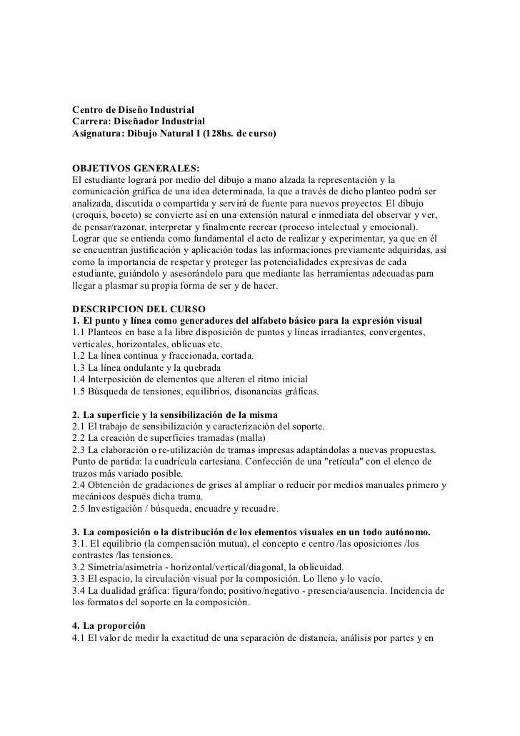 Centro de Diseño IndustrialCarrera: Diseñador IndustrialAsignatura: Dibujo Natural I (128hs. de curso)OBJETIVOS GENERALES:...