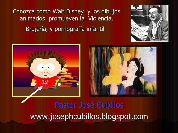 Conozca como Walt Disney  y los dibujos animados  promueven la  Violencia, Brujería, y pornografía infantil   <ul><li>Past...