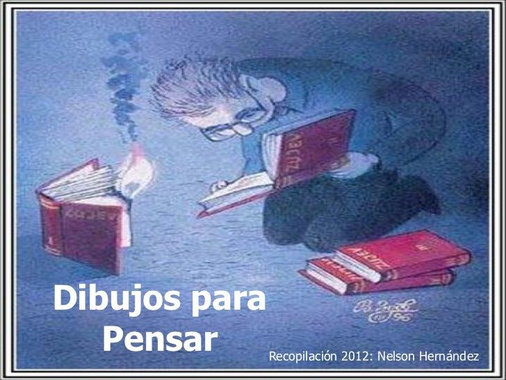 Dibujos para PensarDibujos para   Pensar      Recopilación 2012: Nelson Hernández
