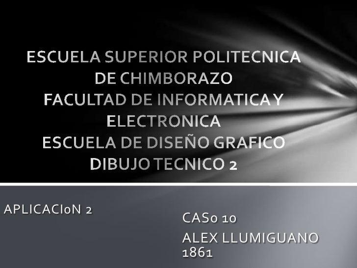 APLICACI0N 2               CAS0 10               ALEX LLUMIGUANO               1861