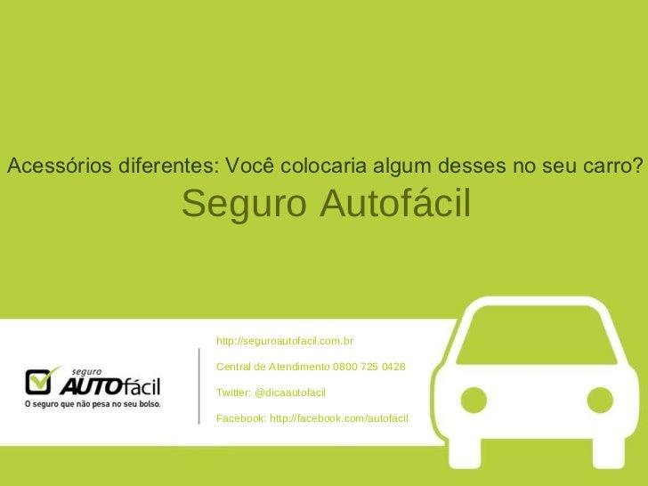 Acessóriosdiferentes:Vocêcolocariaalgumdessesnoseucarro? Seguro Autofácil http://seguroautofacil.com.br Central de...