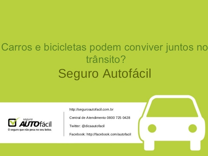 Carrosebicicletaspodemconviverjuntosnotrânsito? Seguro Autofácil http://seguroautofacil.com.br Central de Atendimen...