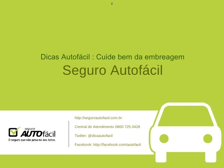 z Dicas Autofácil : Cuide bem da embreagem Seguro Autofácil http://seguroautofacil.com.br Central de Atendimento 0800 725 ...