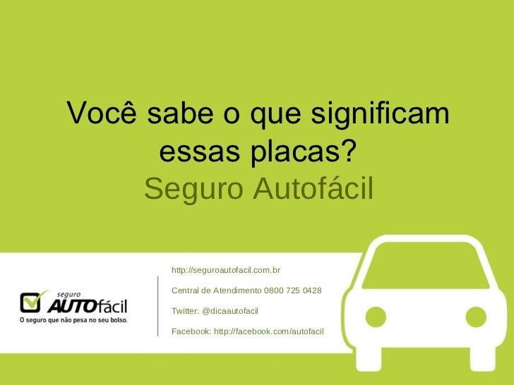 Você sabe o que significam essas placas? Seguro Autofácil http://seguroautofacil.com.br Central de Atendimento 0800 725 04...