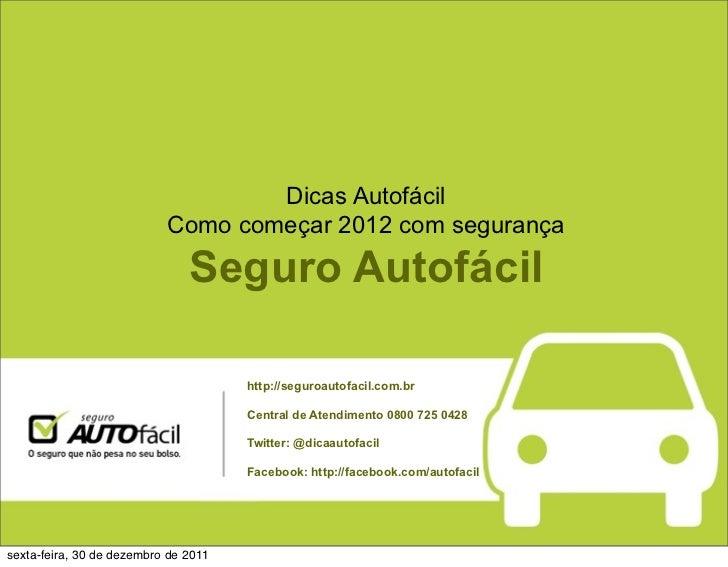 Dicas Autofácil                           Como começar 2012 com segurança                               Seguro Autofácil  ...