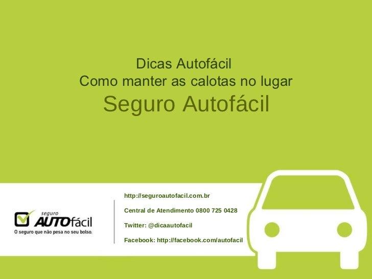 Dicas Autofácil  Como manter as calotas no lugar Seguro Autofácil http://seguroautofacil.com.br Central de Atendimento 080...