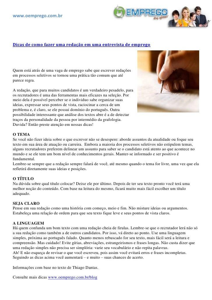 www.oemprego.com.brDicas de como fazer uma redação em uma entrevista de empregoQuem está atrás de uma vaga de emprego sabe...
