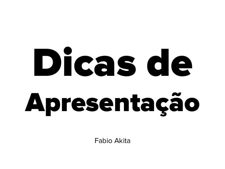 Dicas deApresentação    Fabio Akita