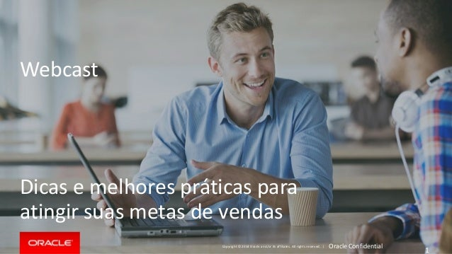 Copyright © 2014 Oracle and/or its affiliates. All rights reserved.   Oracle Confidential 1 Dicas e melhores práticas para...