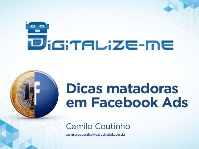 Dicas matadoras em Facebook Ads Camilo Coutinho camilo.coutinho@cajudigital.com.br