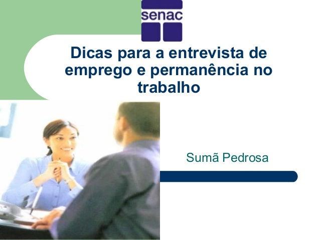 Dicas para a entrevista de    emprego e permanência no             trabalho                   Sumã Pedrosa1