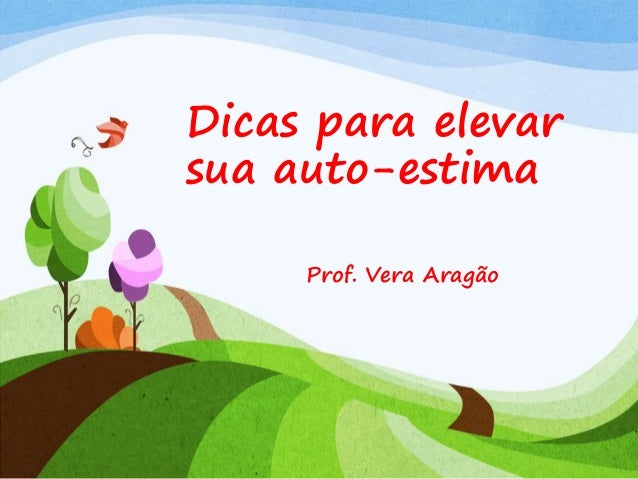 Dicas para elevar  sua auto-estima  Prof. Vera Aragão