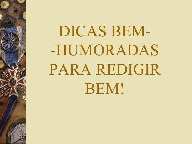 DICAS BEM--HUMORADASPARA REDIGIR    BEM!