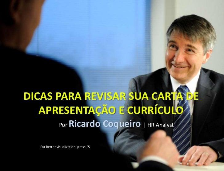 DICAS PARA REVISAR SUA CARTA DE APRESENTAÇÃO E CURRÍCULO<br />Por Ricardo Coqueiro   HR Analyst<br />For better visualizat...