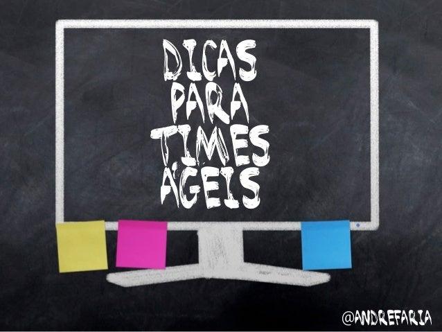 Dicas paraTimes ,ageis        @andrefaria
