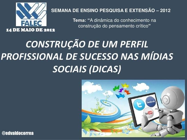 """SEMANA DE ENSINO PESQUISA E EXTENSÃO – 2012                        Tema: """"A dinâmica do conhecimento na                   ..."""