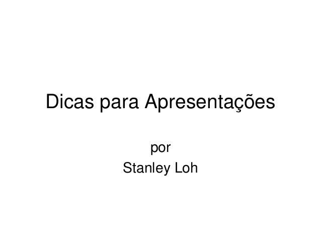 Dicas para Apresentações por Stanley Loh