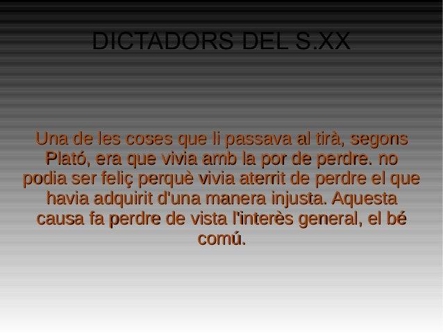 DICTADORS DEL S.XX Una de les coses que li passava al tirà, segonsUna de les coses que li passava al tirà, segons Plató, e...