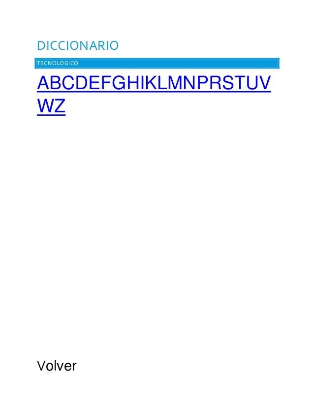 DICCIONARIO TECNOLOGICO  ABCDEFGHIKLMNPRSTUV WZ  Volver