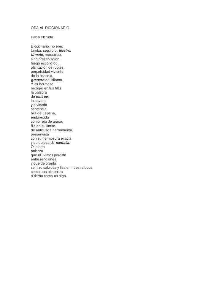 ODA AL DICCIONARIO<br />Pablo Neruda<br />Diccionario, no eres tumba, sepulcro, féretro, túmulo, mausoleo, sino preservaci...