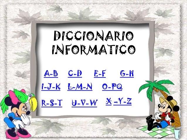 DICCIONARIOINFORMATICOA-B C-D E-F G-HI-J-K L-M-NR-S-TO-PQX –Y-ZU-V-W
