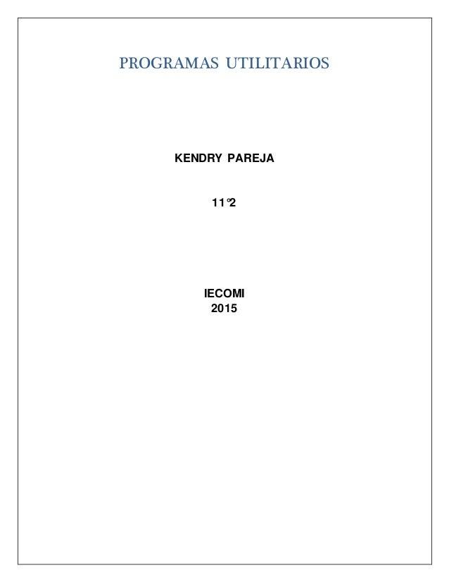 PROGRAMAS UTILITARIOS KENDRY PAREJA 11°2 IECOMI 2015