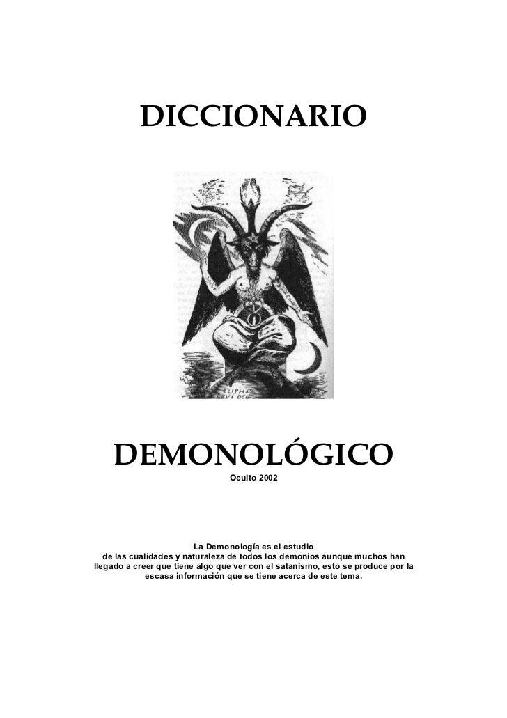 DICCIONARIO    DEMONOLÓGICO                                 Oculto 2002                          La Demonología es el estu...