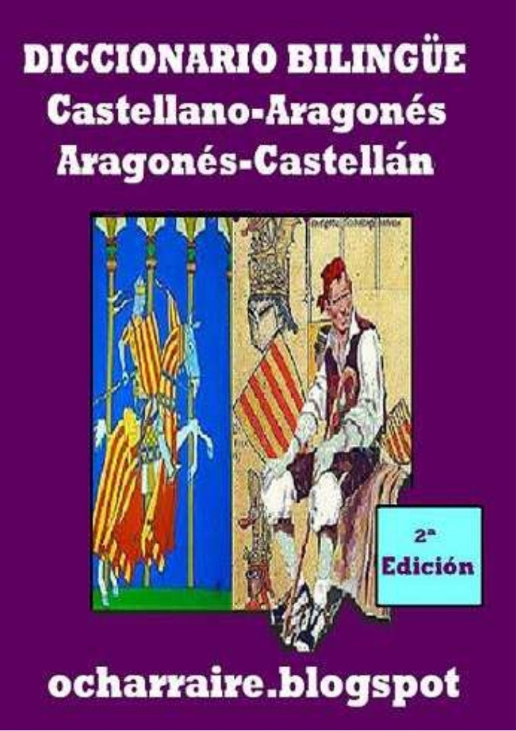 Diccionario BilingüeCastellano-Aragonés           Aragonés-Castellán                                                      ...