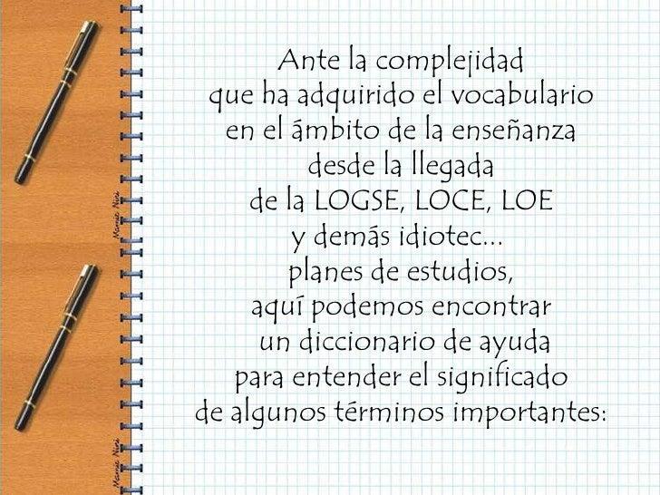 Ante la complejidad  que ha adquirido el vocabulario   en el ámbito de la enseñanza           desde la llegada      de la ...