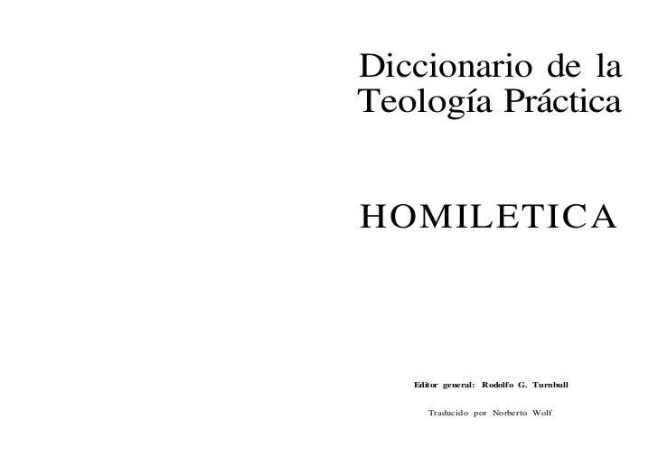 Diccionario de laTeología PrácticaHOMILETICA   Editor general: Rodolfo G. Turnbull      Traducido por Norberto Wolf