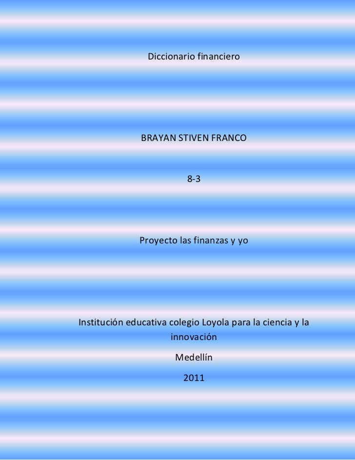 Diccionario financiero<br />BRAYAN STIVEN FRANCO<br />8-3<br />Proyecto las finanzas y yo<br />Institución educativa coleg...