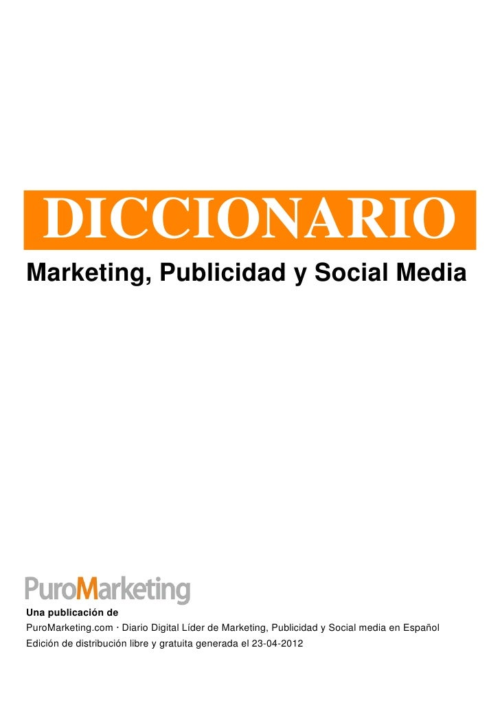 DICCIONARIOMarketing, Publicidad y Social MediaUna publicación dePuroMarketing.com · Diario Digital Líder de Marketing, Pu...