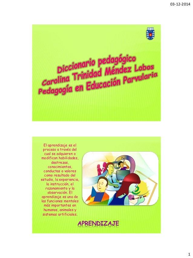 03-12-2014  1  APRENDIZAJE  El aprendizaje es el proceso a través del cual se adquieren o modifican habilidades, destrezas...