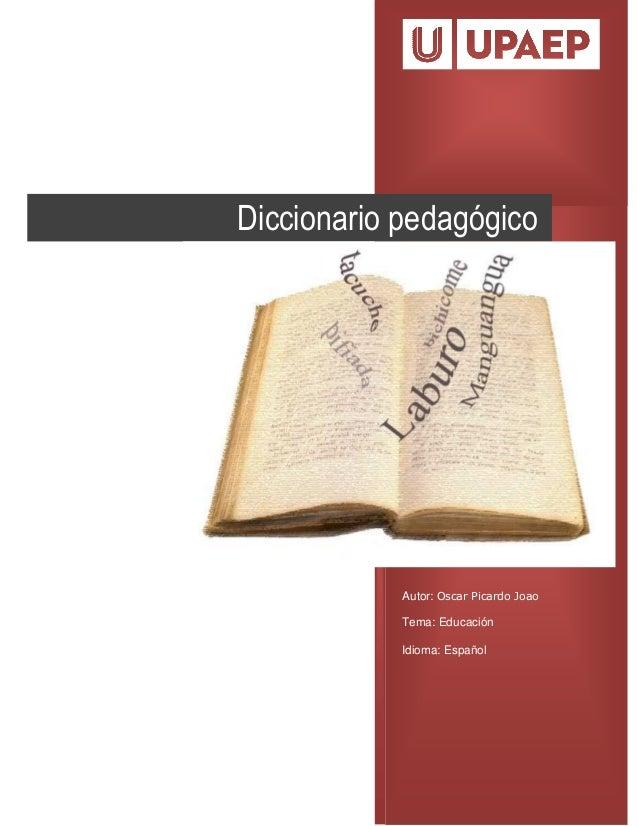 2 Autor: Oscar Picardo Joao Tema: Educación Idioma: Español Diccionario pedagógico