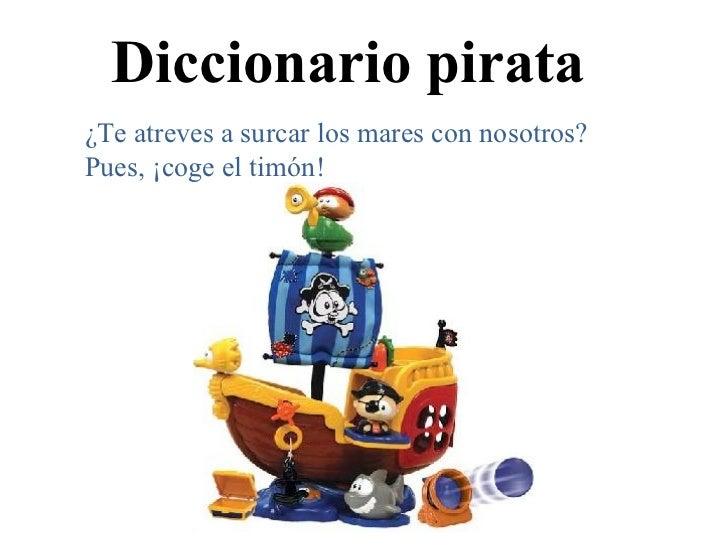 Diccionario pirata ¿Te atreves a surcar los mares con nosotros? Pues, ¡coge el timón!