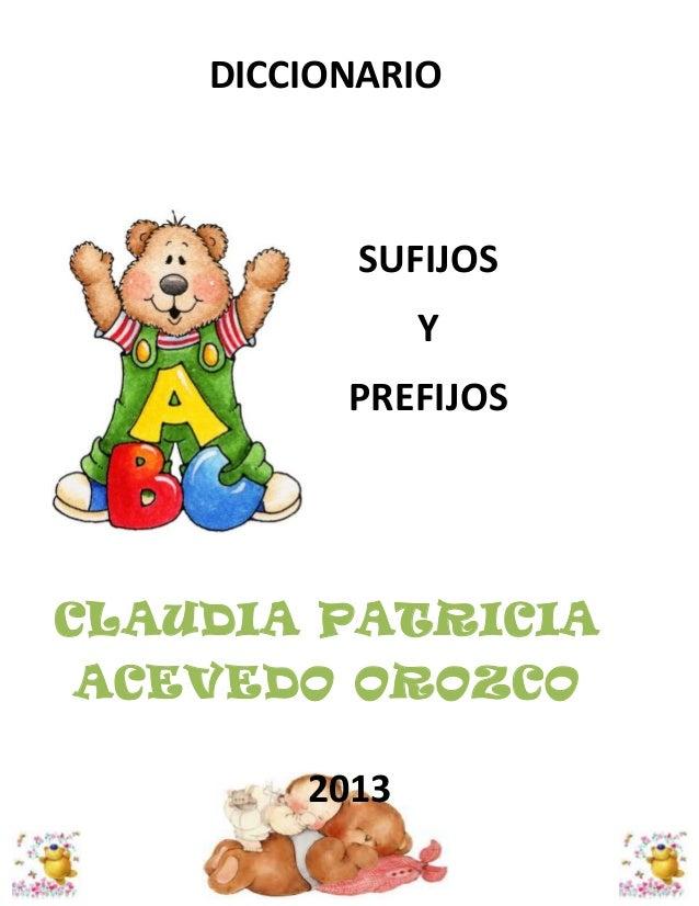 DICCIONARIO  SUFIJOS Y PREFIJOS  CLAUDIA PATRICIA ACEVEDO OROZCO 2013