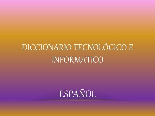 DICCIONARIO TECNOLÓGICO E INFORMATICO ESPAÑOL